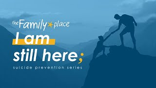 """The Family Place Utah presents: """"I Am Still Here"""" suicide prevention series"""